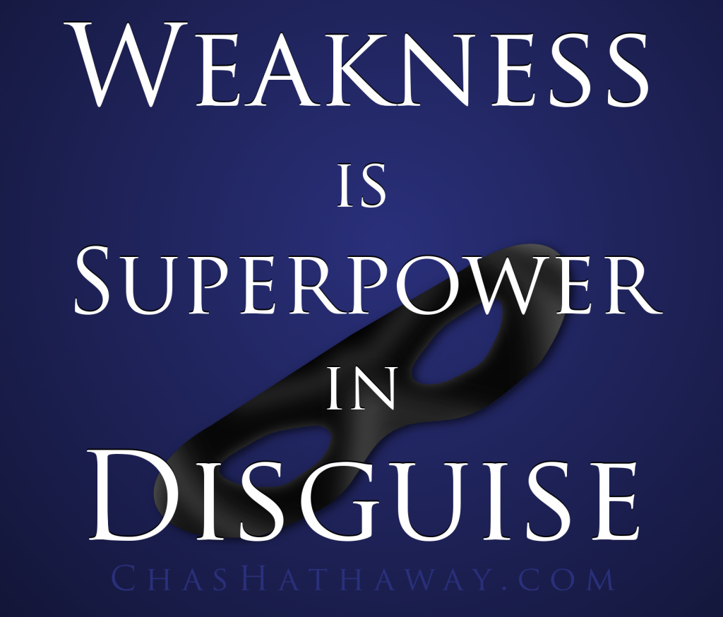 Weakness is Superpower in Disquise